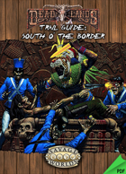 Deadlands Reloaded: South o' the Border Trail Guide