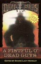 Deadlands Fiction Anthology 1: A Fistful O'Dead Guys