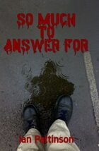 So Much To Answer For (Rain & Bullets 1)