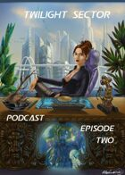 Twilight Sector Podcast Episode 2