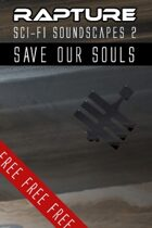 Rapture: The End of Days, Sci-fi Soundscapes Set 2 - Save Our Souls!