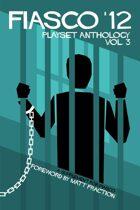 Fiasco '12: Fiasco Playset Anthology Vol. 3