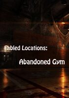 Fabled Locations: Abandoned Gym
