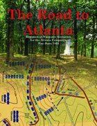The Road to Atlanta: Regimental Wargame Scenarios for the Atlanta Campaign May-June 1864