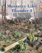 Musketry Like Thunder 2: More Great Civil War Battle Never Fought