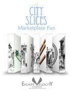 City Slices I: Marketplace Fun