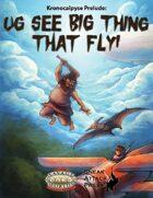 Ug See Big Thing that Fly!
