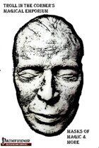 Troll in the Corner's Magical Emporium: Masks of Magic & More! [PFRPG]