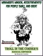 Troll in the Corner's Magical Emporium: Mirkmoot's Magical Accouterments for Creatures Small and Great [PFRPG]
