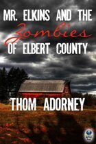 Mr. Elkins and the Zombies of Elbert County