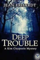 Deep Trouble: A Kim Claypoole Mystery