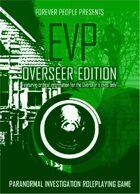 EVP (Overseer Edition)