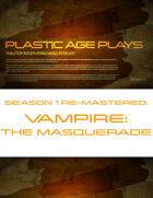 Plastic Age Plays Remastered Season 1: Vampire the Masquerade