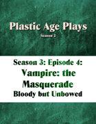Plastic Age Plays Season 3, Episode 4: Vampire: The Masquerade