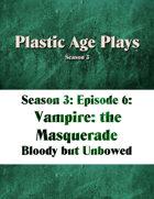 Plastic Age Plays Season 3, Episode 6: Vampire: The Masquerade
