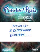 Calculated Risks Episode 14 - A Clockwork Clusterf---