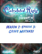 Calculated Risks Episode S2E3: Grave Mistakes