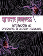 Extreme Drowess Episode 6: Driders & Daddy Issues