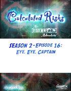 Calculated Risks Episode S2E16: Eye, Eye, Captain