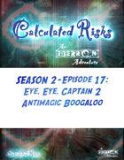 Calculated Risks Episode S2E17: Eye, Eye, Captain 2 - Antimagic Boogaloo