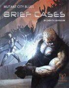 Mutant City Blues: Brief Cases