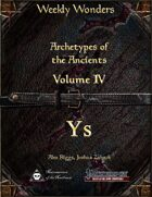 Weekly Wonders - Archetypes of the Ancients Volume IV - Ys