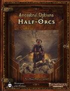 Ancestral Options - Half-Orcs