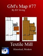 GM's Maps #77: Textile Mill