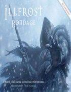 Illfrost: Bondage (4E)