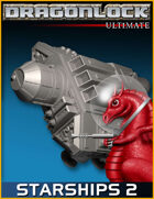 DRAGONLOCK Ultimate: Starships Part 2