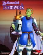 Alternate Paths: Teamwork
