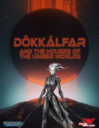 Dokkalfar & And The Houses of the Umber Worlds