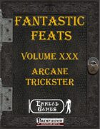 [PFRPG] - Fantastic Feats Volume XXX - Arcane Trickster