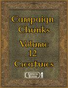 Campaign Chunk - Volume 12 - Creatures