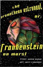 Frankenstein on Mars (3 of 16 in UNFASHIONED CREATURES, A Frankenstein Anthology)
