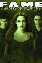 FAME The Cast of Twilight