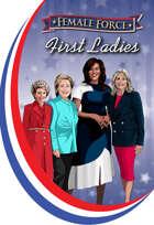 Female Force: First Ladies: Michelle Obama, Jill Biden, Hillary Clinton and Nancy Reagan