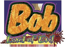 Bob, Lord of Evil