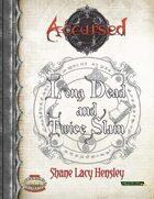 Accursed: Long Dead and Twice Slain