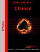 Quick Worlds 11: Chance