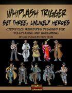 Whiplash Trigger Set Three: Unlikely Heroes