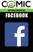 COMIC PUBLISHING BOOT CAMP | GETTING STARTED 03: Facebook - FREE VIDEO!