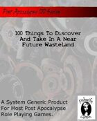 100 Things To Discover And Take In A Near Future Wasteland