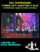 100 Overheard Cyber City Chatter V 10.0