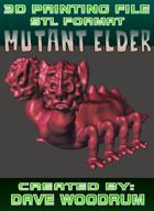3D Print File: Mutant Elder