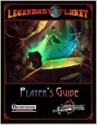 Legendary Planet Player's Guide (Pathfinder)