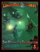 Legendary Planet: The Depths of Desperation (5E)