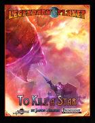 Legendary Planet: To Kill a Star (Pathfinder)