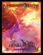 Legendary Planet: To Kill a Star (5E)
