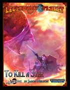 Legendary Planet: To Kill a Star (Starfinder)